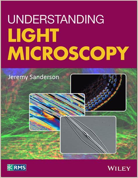 Understanding Light by Understanding Light Microscopy Microscopist Co Uk