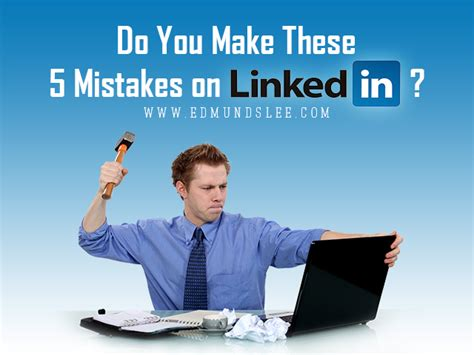 Do You Make These Mistakes On A Date by Do You Make These 5 Mistakes On Linkedin Edmund