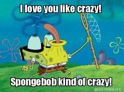 I Like You Meme - spongebob you like meme memes