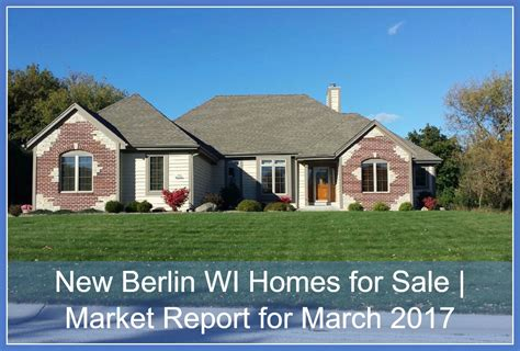 new berlin wi homes for sale market report for march