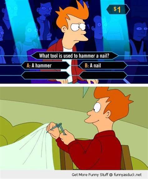 Fry Futurama Meme - futurama meme fry futurama nail millionaire hammer meme