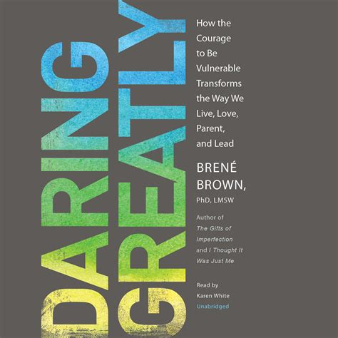 the courage way leading and living with integrity books daring greatly audiobook by bren 233 brown for just