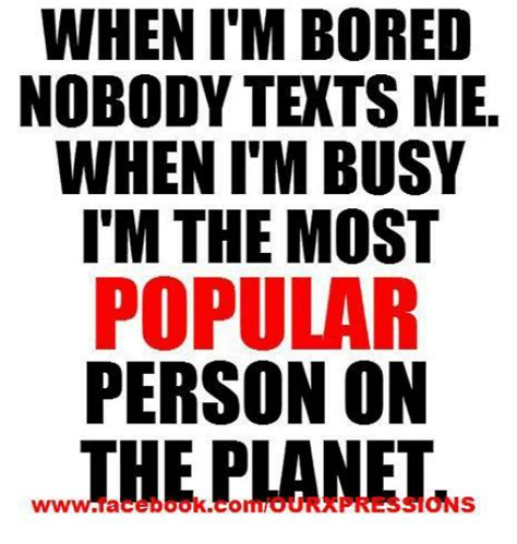 When I M Bored Meme - when im bored nobody texts me when itm busy i m the most