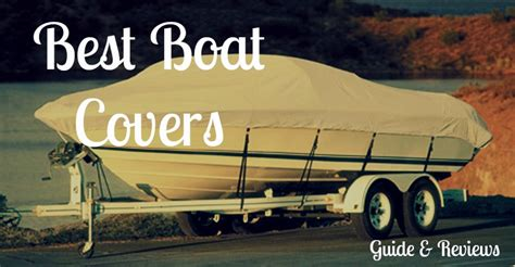 boat cover reviews how to choose the best boat covers ultimate guide