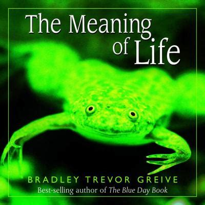 meaning of biography book the meaning of life by bradley trevor greive reviews