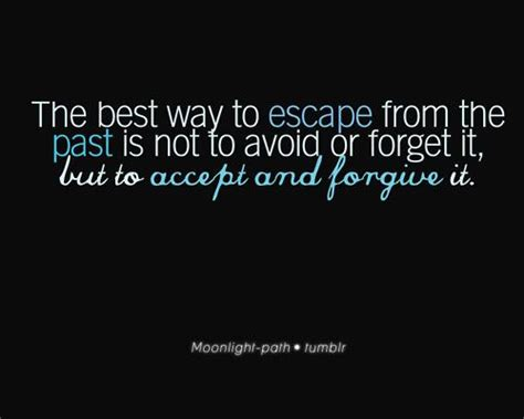 7 Things You Should Not Forgive And Forget by The Best Way To Escape From The Past Is Not To Avoid Or