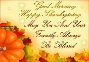 good thanksgiving good morning happy thanksgiving may your family be blessed