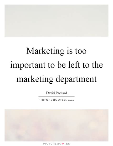 design is too important to be left to designers department quotes department sayings department