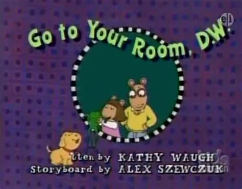Arthur Go To Your Room Dw by Image Go To Your Room D W Title Card Png Arthur Wiki