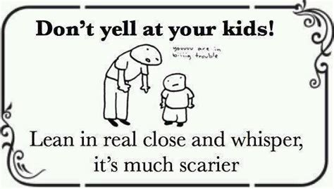 Parenting Advice Meme - don t yell at your kids lean in real close and whisper
