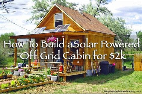 how to build your solar powered grid cabin for 2 000