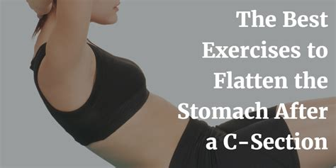 exercises to tone stomach after c section the best exercises to flatten the stomach after a c section