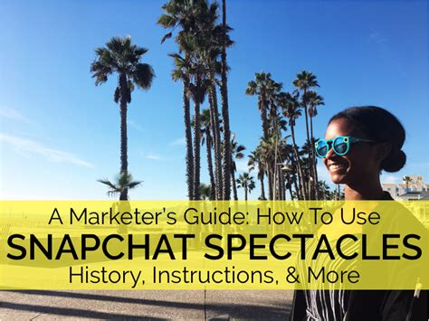 Tips For Spectacle Users by The 2016 Marketer S Guide To Snapchat Spectacles