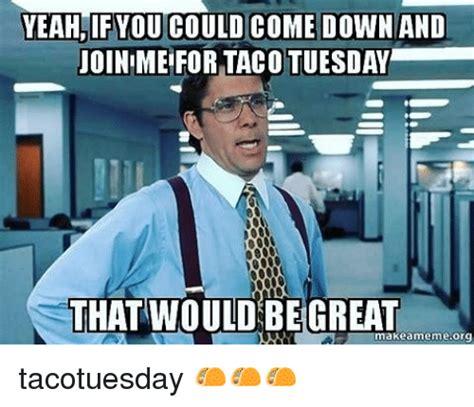 yeah ifyou     joinime  taco tuesday