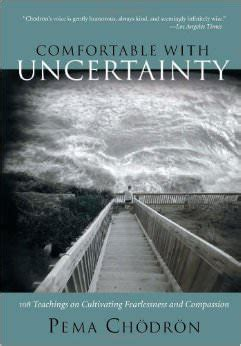 comfortable with uncertainty pema chodron 6 steps to banish back to work blues