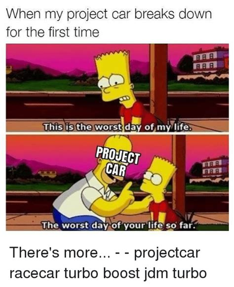 Project Car Memes - when my project car breaks down for the first time this is