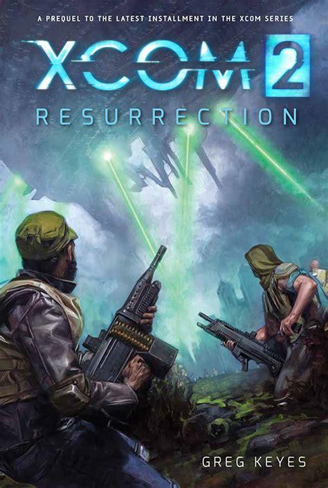 xcom 2 escalation books xcom resurrection a novel to bridge enemy unknown and xcom 2