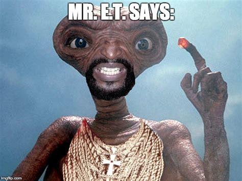 Et Meme - extraterrestrial imgflip