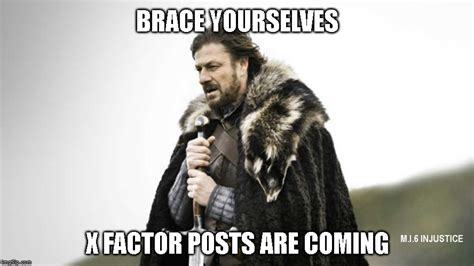Brace Yourselves Meme - image tagged in brace yourselves x factor imgflip