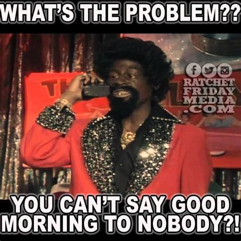 Memes Good Morning - 342 best images about good morning meme on pinterest