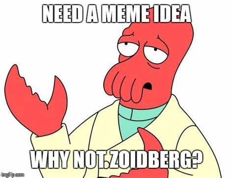 Why You Not Meme - futurama zoidberg meme imgflip
