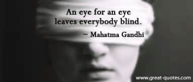 an eye for an eye makes the whole world blind an eye for an eye will make the whole world blind