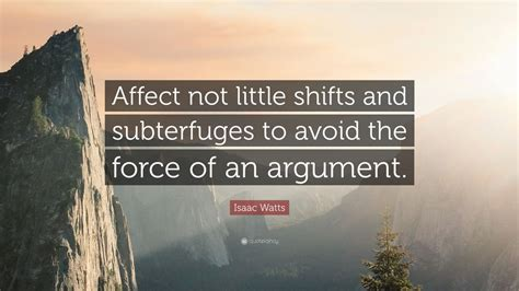 7 Ways To Avoid An Argument by Isaac Watts Quote Affect Not Shifts And