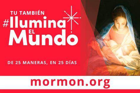 mensaje de navidad iluminaelmundo en mormonorg ilumina el mundo