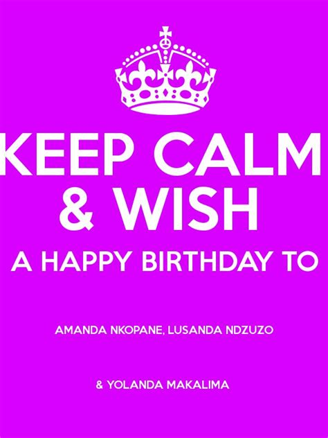 yolanda birthday keep calm wish a happy birthday to amanda nkopane