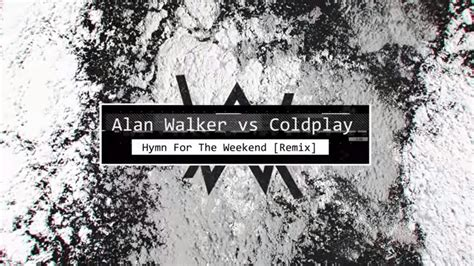 alan walker vs coldplay alan walker vs coldplay hymn for the weekend remix