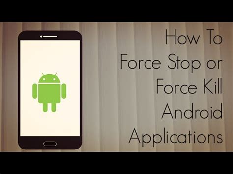 how to stop a on android how to stop kill an android application android advices
