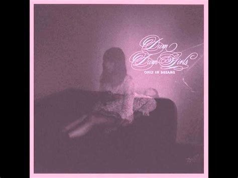 only in dreams just a creep dum dum girls only in dreams hq youtube