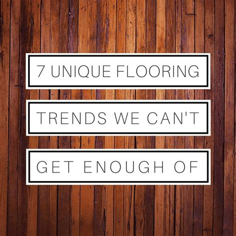 The Adverts We Cant Get Enough Of by 7 Unique Flooring Trends We Can T Get Enough Of