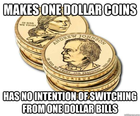 Meme Coins - makes one dollar coins has no intention of switching from