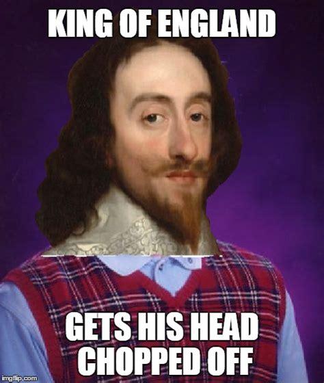 Chopped Memes - bad luck king charles imgflip