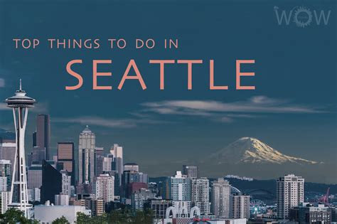 8 Things Do To by Top 8 Things To Do In Seattle Wow Travel