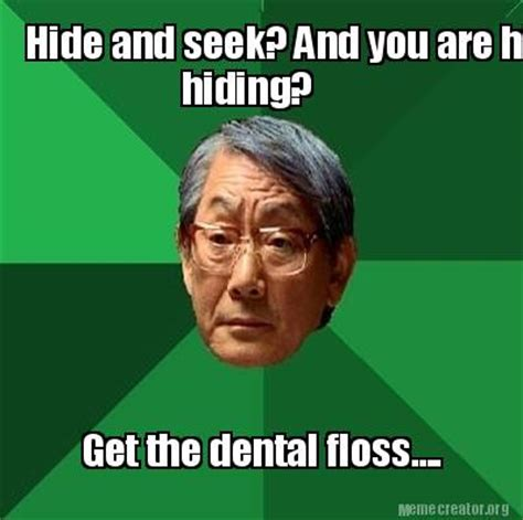 Hide And Seek Meme - meme creator hide and seek and you are hiding get the