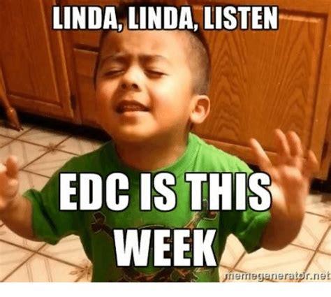 Edc Meme - 25 best memes about linda linda listen linda linda