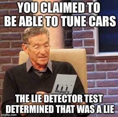 The Lie Detector Determined That Was A Lie Meme - maury lie detector meme imgflip
