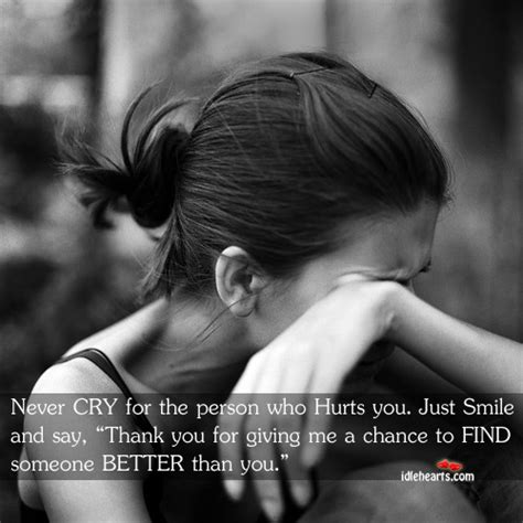 never cry for the person who hurts you just smile and