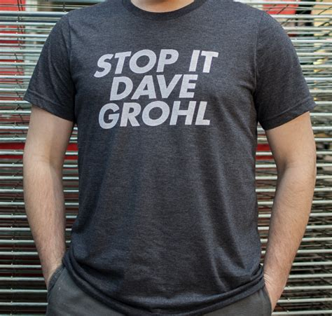 T Shirt Dave Grohl stop it dave grohl shirts