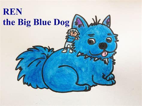 big ren ren the big blue dog by ribemaru on deviantart