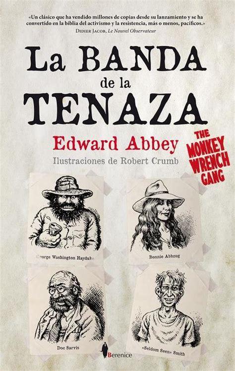 libro the wrench la banda de la tenaza the monkey wrench gang abbey edward sinopsis del libro rese 241 as