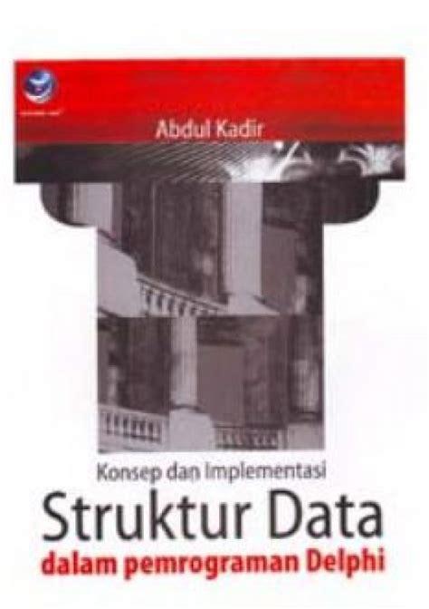 Dasar Pemrograman Delphi Abdul Kadir bukukita konsep dan implementasi struktur data dalam pemrograman delphi