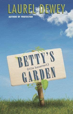 betty s books betty s basement garden by laurel dewey reviews