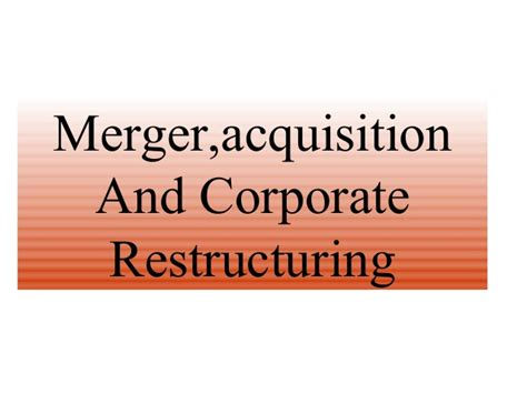 Merger And Acquisition Mba Ppt by Merger Acquisition And Corporate Restructuring