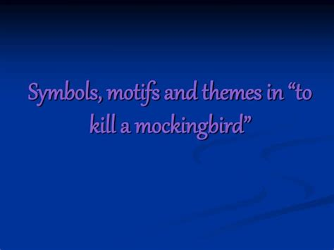 to kill a mockingbird themes and symbols powerpoint ppt symbols motifs and themes in to kill a mockingbird