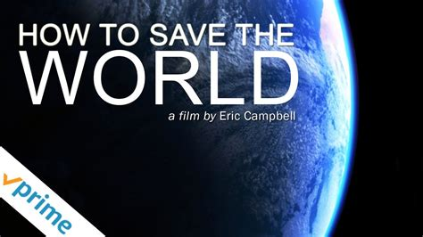 How To Save The World how to save the world trailer available now