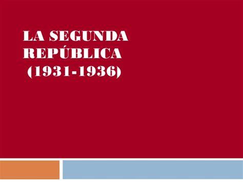 la segunda repblica 1931 1936 la segunda republica 1931 1936