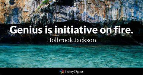 vire academy quotes genius is initiative on holbrook jackson brainyquote